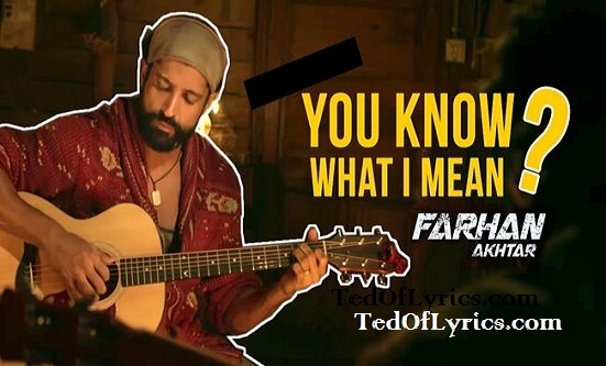You Know What I Mean Lyrics - Rock On 2- Farhan Akhtar