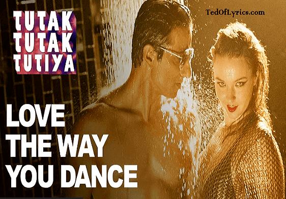 love-the-way-you-dance-lyrics-tutak-tutak-tutiya
