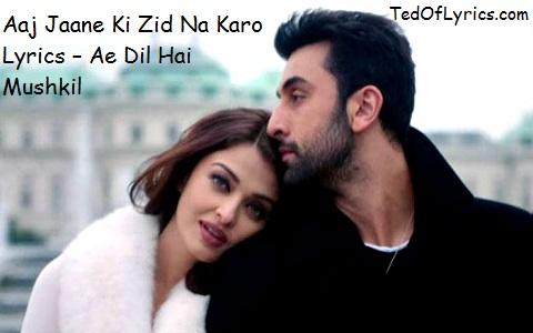 aaj-jaane-ki-zid-na-karo-lyrics-ae-dil-hai-mushkil