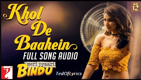 Khol-De-Baahein-Lyrics-Meri-Pyaari-Bindu