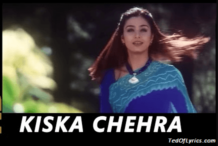 Kiska-Chehra-Lyrics