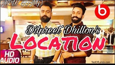LOCATION-LYRICS-Dilpreet-dhillon-tedOfLyrics